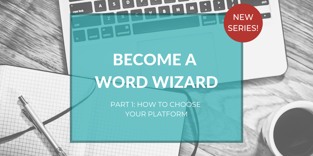 Become a Word Wizard, part 1: How to choose your platform
