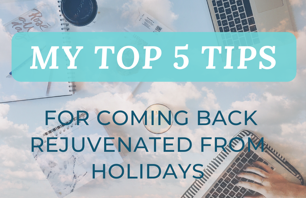My Top 5 Tips for Coming Back Rejuvenated from Holidays