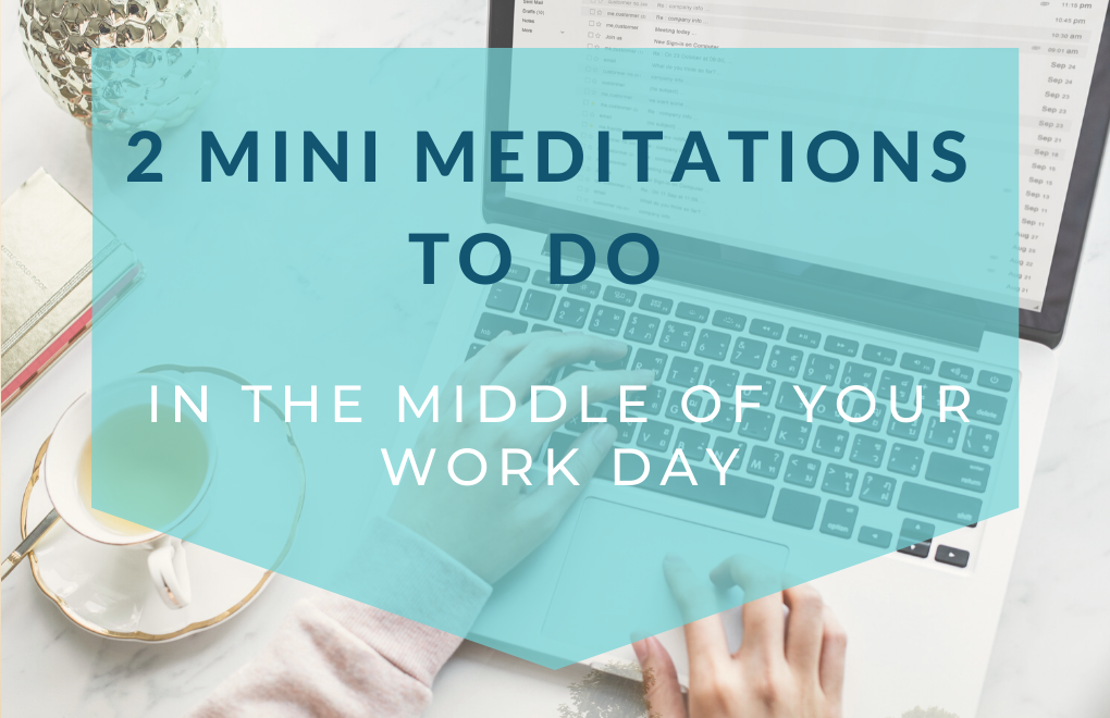 2 mini meditations to do in the middle of your work day