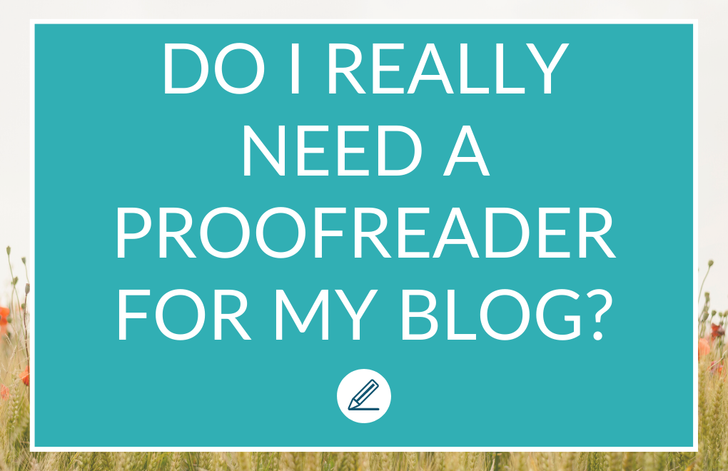 Do I really need a proofreader for my blog.