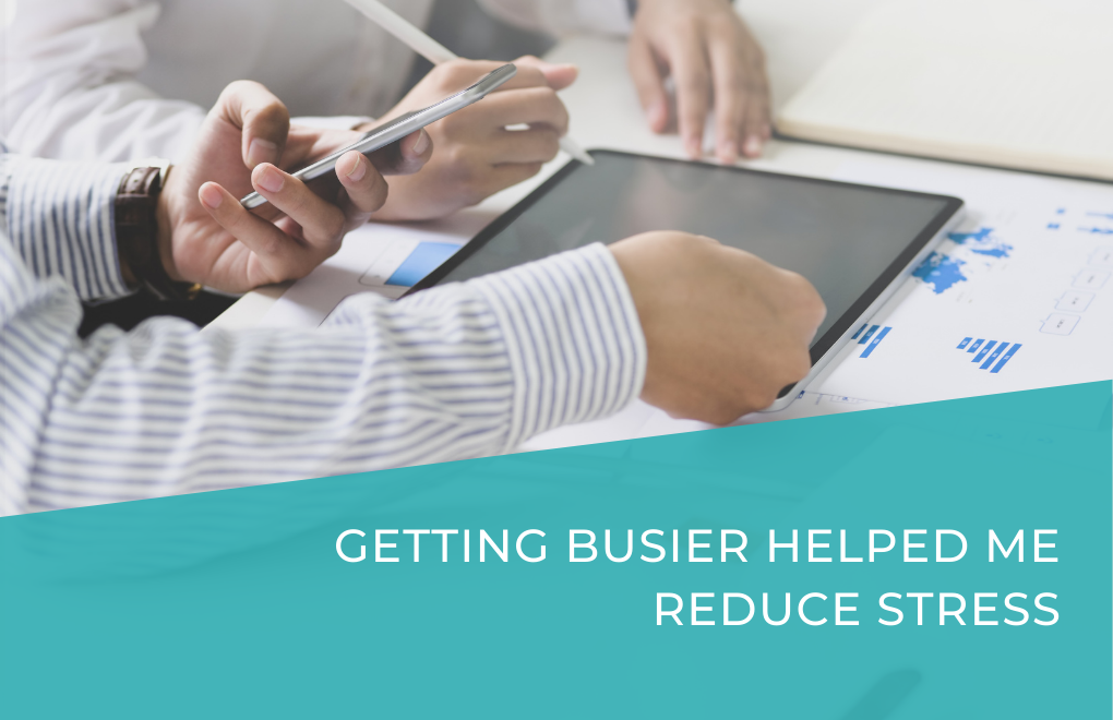 Getting busier helped me reduce stress