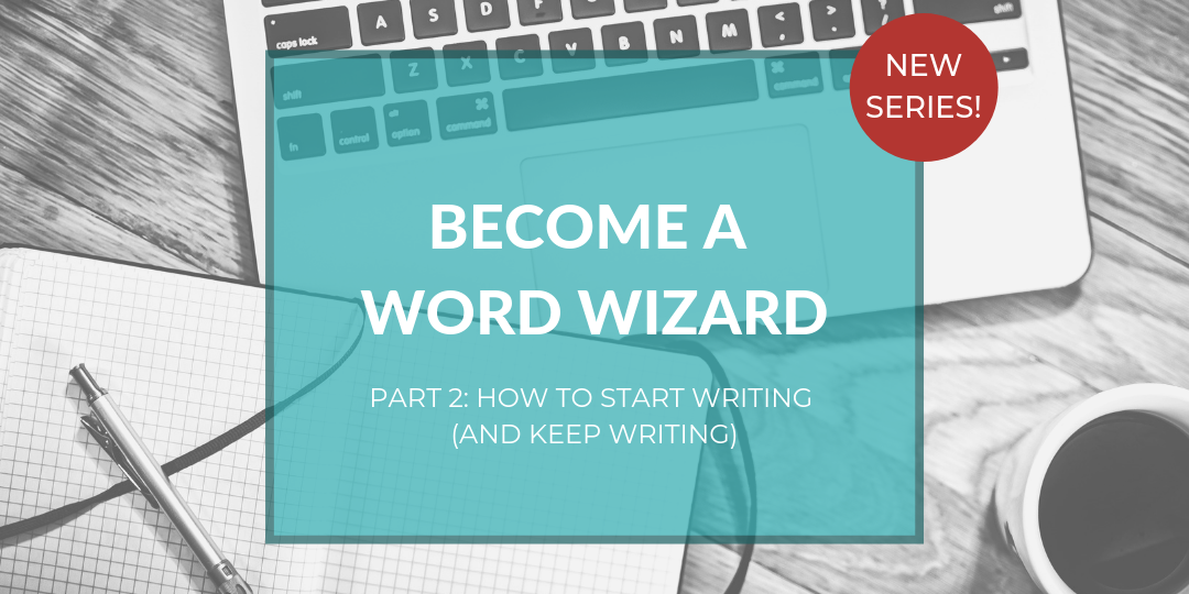 Become A Word Wizard, Part 2: How to get started with writing?