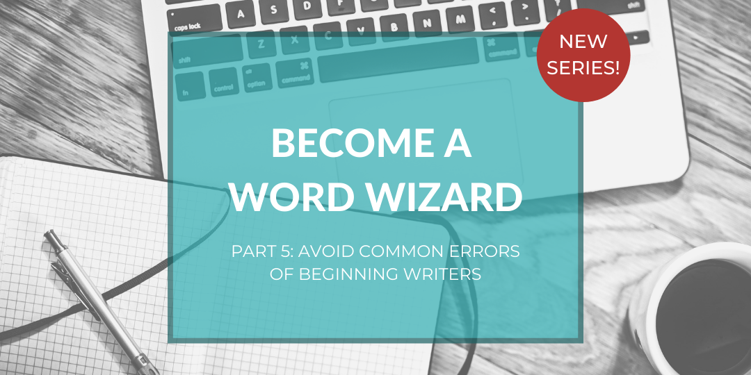 Become a word wizard, part 5: Common Errors of Beginning Writers – Do you commit them, too?