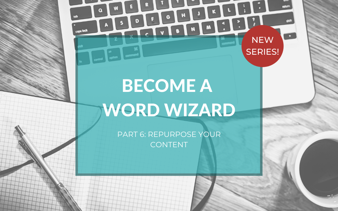 Become a Word Wizard, Part 6: 5+1 ways to repurpose your blog post