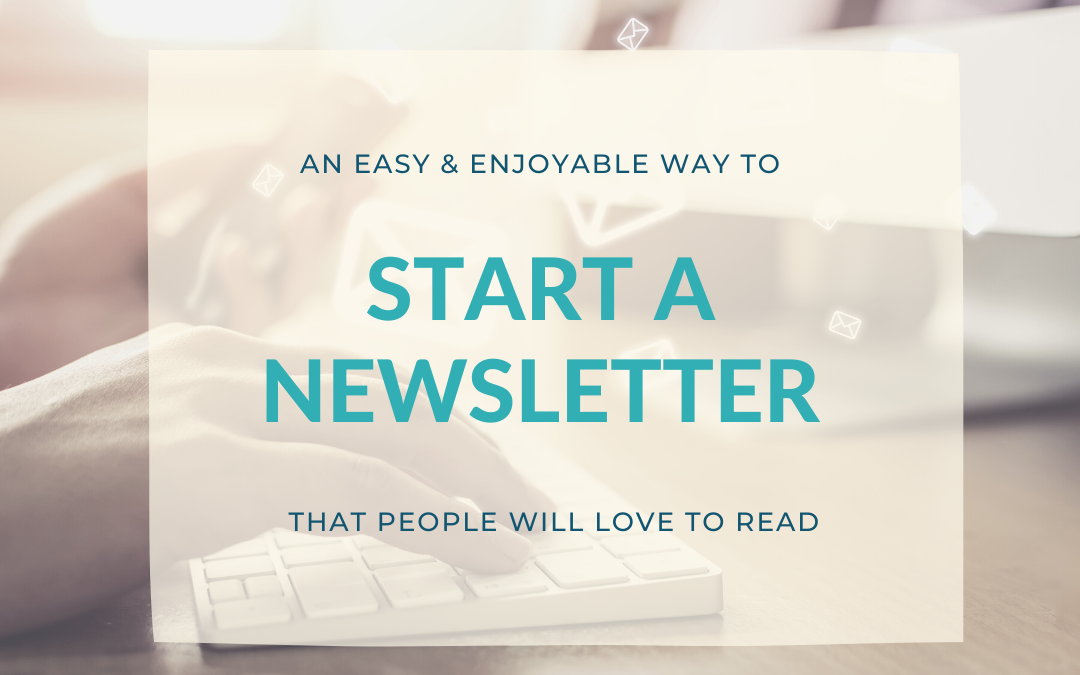 Why you need a newsletter and how to start it (the easy way)