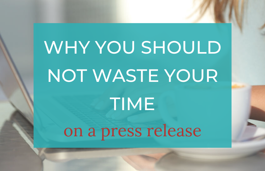 Why you shouldn't waste your time on a  press release (and what to do instead)