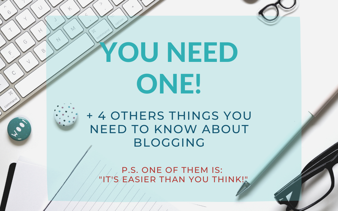 You need one! + 4 other things you must know about blogging