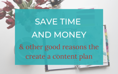 5 Reasons to Create a Content Plan Today (The Best One: It will save you so much time!)