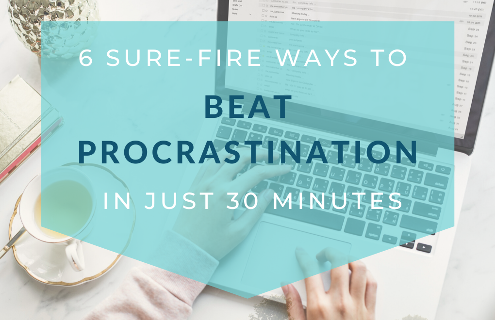 6 Sure-Fire Ways to Beat Procrastination in Just 30 Minutes