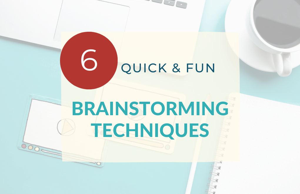 6 Quick and Fun Brainstorming Techniques