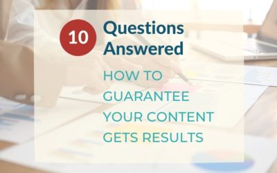 10 Questions Answered – How to Guarantee Your Content Gets Results