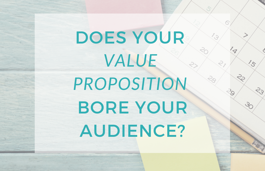 Does your value proposition bore your audience?