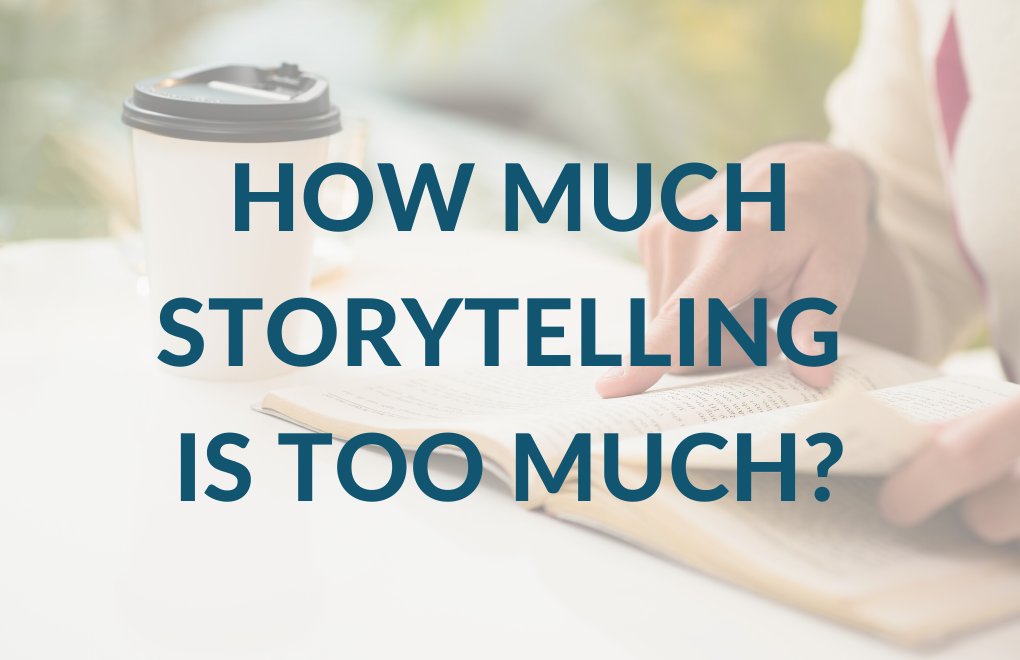 Facts tell, stories sell – but how much storytelling is too much?